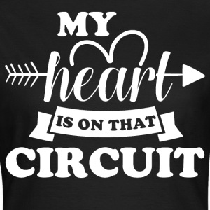 My heart is on did circuit - Women's T-Shirt