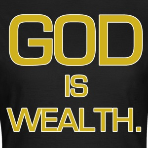 God is wealth. - Frauen T-Shirt