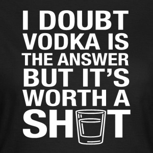 VODKA could be the solution - Women's T-Shirt