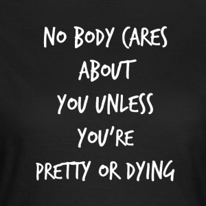 Pretty or Dying - Vrouwen T-shirt