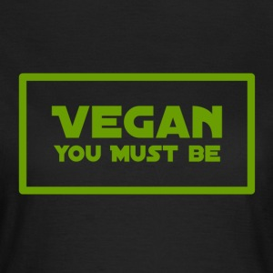 Vegan you must be - Women's T-Shirt