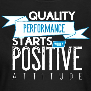 Quality performance with a postive attitude - Women's T-Shirt