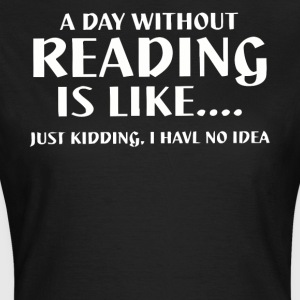 A day without reading is like shirt - Women's T-Shirt