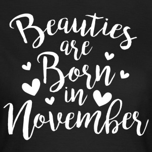 Beauties are born in November - Frauen T-Shirt