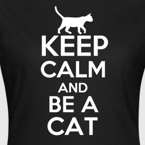 Keep calm and be a cat! - Women's T-Shirt