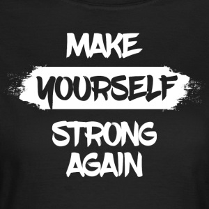 Make yourself strong again - Women's T-Shirt