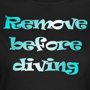remove before diving - Vrouwen T-shirt