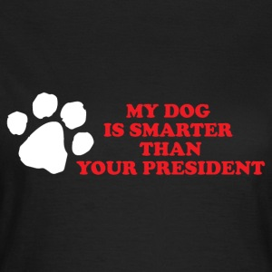 My dog ​​is smarter than your president - Women's T-Shirt