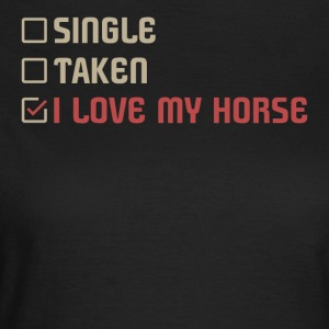 Single Taken I LOVE MY HORSE - Women's T-Shirt