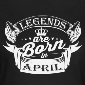 Legends are born in April - Women's T-Shirt