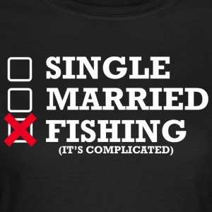 Single, Married, Fishing - Frauen T-Shirt