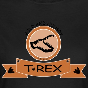 T REX WILD AND HUNGRY - Frauen T-Shirt