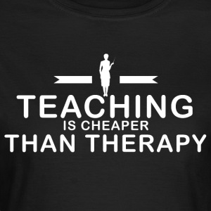 Teaching is cheaper than therapy - Women's T-Shirt