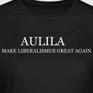 Aulila- Make Liberalismus Great Again - Frauen T-Shirt