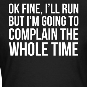Ok fine I'll run shirt - Women's T-Shirt