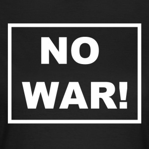 NO WAR! Set a stand against war. - Women's T-Shirt