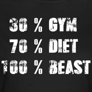 30% GYM - 70% DIET - 100% BEAST - Frauen T-Shirt