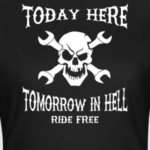 Today here, tomorrow in hell - Women's T-Shirt