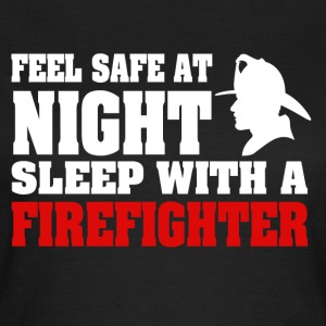 Feel Safe At Night Sleep With A Firefighter - Women's T-Shirt
