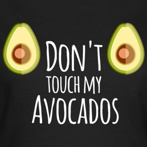do not touch my avocados - Frauen T-Shirt
