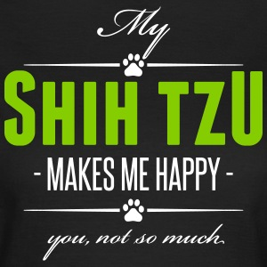 My Shih Tzu makes me happy - Frauen T-Shirt