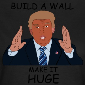 Build a wall, make it HUGE - Women's T-Shirt