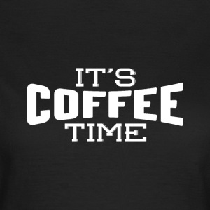 It's coffee time - Frauen T-Shirt