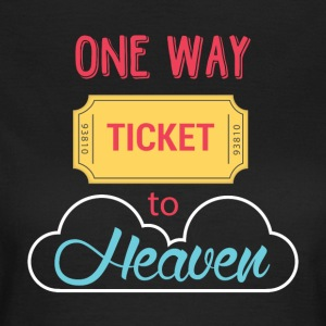 One Way Ticket to Heaven - Frauen T-Shirt