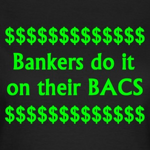 Bankers Do It On Their BACS. - Women's T-Shirt