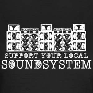 Support your local soundsystem - Women's T-Shirt
