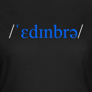Edinburgh Scotland phonetic t-shirt - Women's T-Shirt
