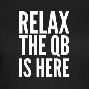 Relax the quarterback is here - Women's T-Shirt