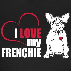 I LOVE MY Frenchie - Dame-T-shirt