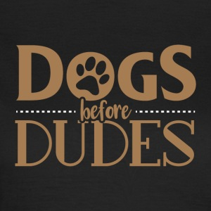 Dogs before dudes - Frauen T-Shirt