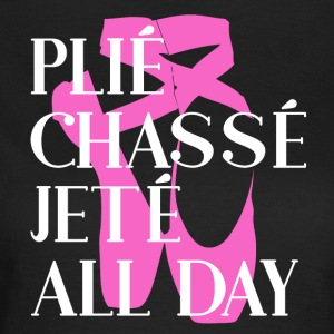 Plié Chassé Jeté ALL DAY - Ballet - Vrouwen T-shirt