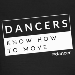 Dansers Know How to Move - Vrouwen T-shirt