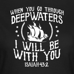 When you go through deep waters I will be with you - Women's T-Shirt