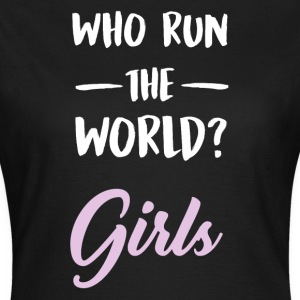 Who run the world ?. Girls. - Women's T-Shirt