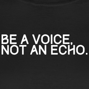 BE A VOICE NOT AN ECHO - Frauen T-Shirt