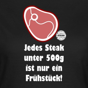 Steak unter 500g... - Frauen T-Shirt