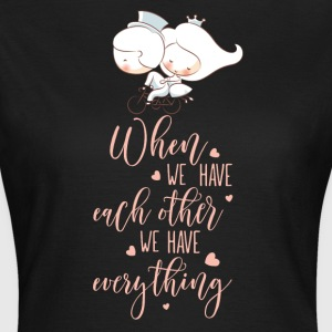 When we have each other we have everything - Women's T-Shirt