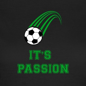 Fußball: It´s passion! - Frauen T-Shirt