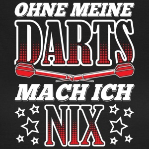 WITHOUT MY DARTS MACH ICH NIX - Women's T-Shirt