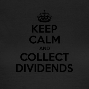 Keep Calm and Collect Dividends - Women's T-Shirt