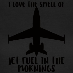 Pilot: I love the smell of fuel in the morning - Women's T-Shirt