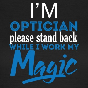 Optician: I'm Optician. Please Stand Back While I - Women's T-Shirt