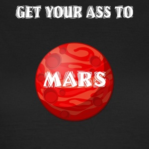 Get Your Ass To Mars Space - Vrouwen T-shirt