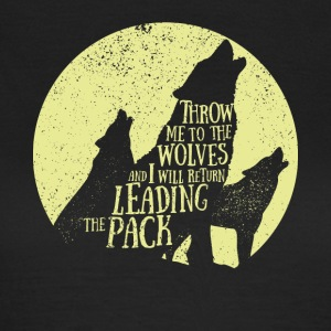 Pack leader - Throw me to the wolves - Frauen T-Shirt