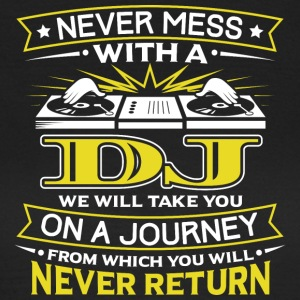NEVER MESS WITH A DJ - YOU WILL NEVER RETURN - Frauen T-Shirt