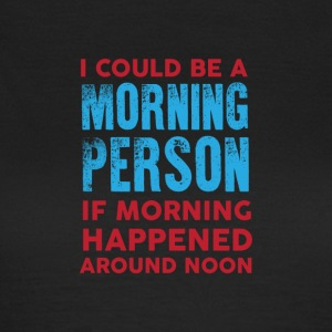 I could be a morning person 01 - Women's T-Shirt